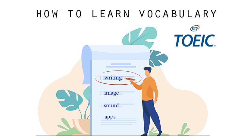 Học từ vựng toeic tiếng Anh - 6 phương pháp bạn nên áp dụng