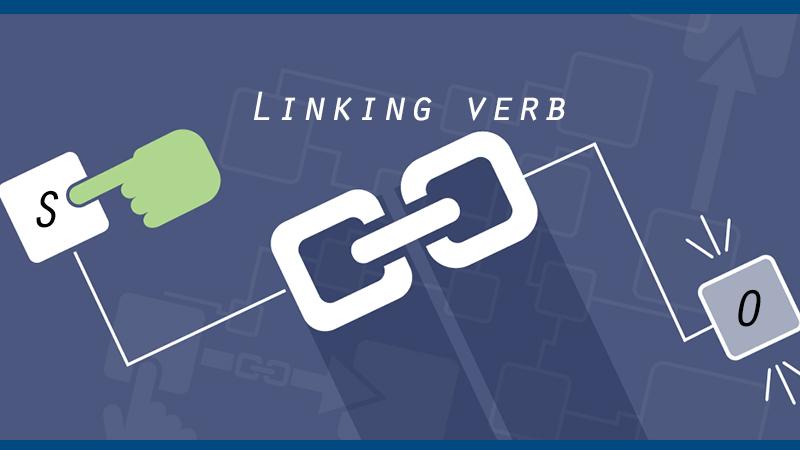Linking verb (động từ nối) - Khái niệm, đặc điểm, cách dùng