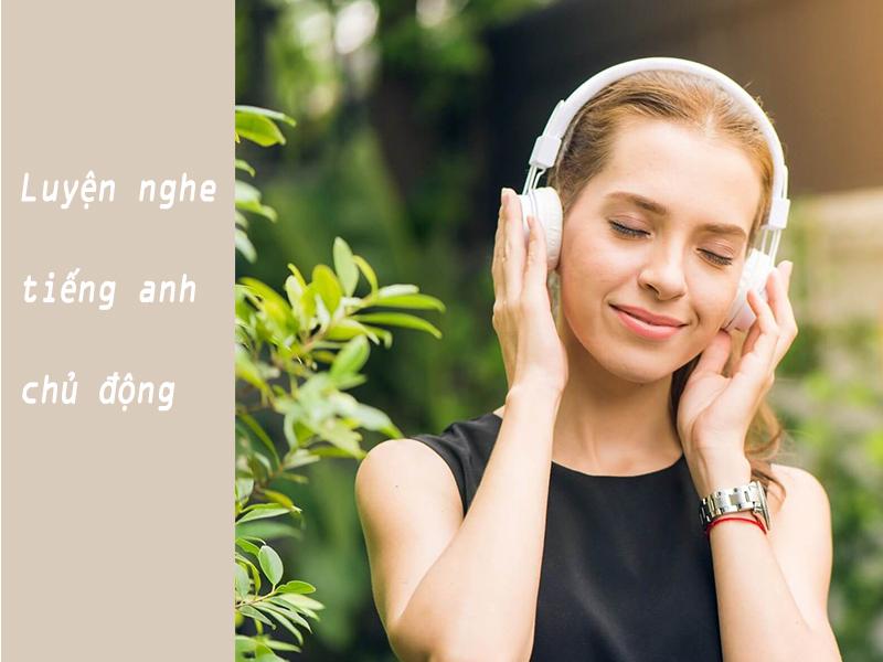 Hãy luyện nghe tiếng anh một cách chủ động