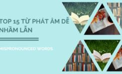 15 từ phát âm dễ nhầm lẫn – Mispronounced words cần tránh