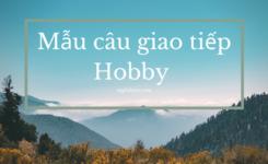 Mẫu câu giao tiếp Hobby (Sở thích) bằng tiếng Anh bổ ích