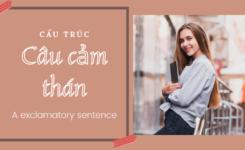 Những cấu trúc câu cảm thán trong tiếng anh và cách dùng