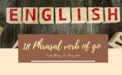 18 Phrasal verb of go hữu ích mà bạn nên bỏ túi ngay kẻo lỡ
