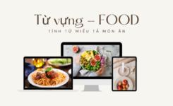 Từ vựng về Food - Tính từ miêu tả món ăn bạn không thể bỏ lỡ