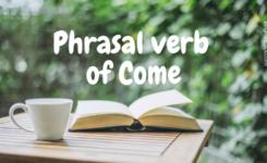 Phrasal verb of Come: những cụm động từ thường được sử dụng