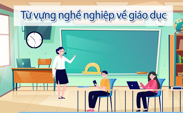 Từ vựng về lĩnh vực giáo dục