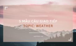 5 mẫu câu hỏi về chủ đề thời tiết (weather) trong giao tiếp