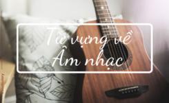 Từ vựng về âm nhạc cho người mới bắt đầu học tiếng Anh
