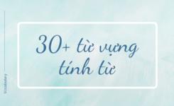30 + tính từ thú vị trong tiếng Anh có lẽ bạn vẫn chưa biết
