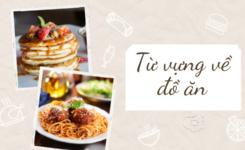 Từ vựng về đồ ăn trong tiếng Anh cải thiện kỹ năng speaking